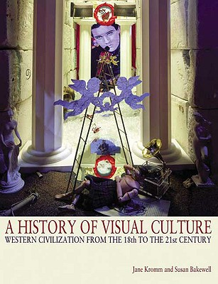 A History of Visual Culture By Kromm, Jane (EDT)/ Bakewell, Susan Benforado (EDT)